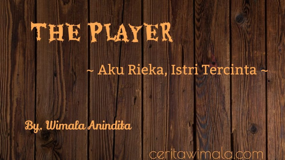 Novel Prosa Liris, The Player, Aku Rieka Istri Tercinta
