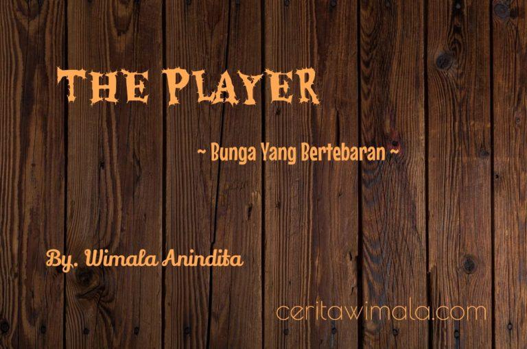 The Player, Prosa LIris, Bunga Yang Bertebaran
