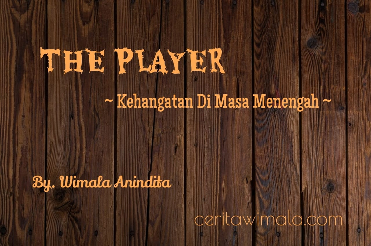 Novel Prosa LIris, The Player, Kehangatan Di Masa Menengah